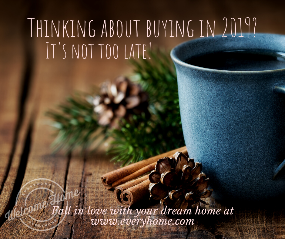 Thinking about buying in 2019?  It's not too late!